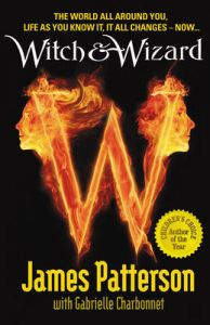 Witch & Wizard: The New Order: Book by James Patterson