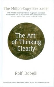 The Art of Thinking Clearly: Book by Rolf Dobelli