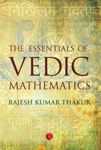 The Essentials of Vedic Mathematics: Book by Kumar Thakur Rajesh