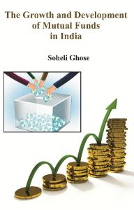 The Growth and Development of Mutual Funds in India: Book by Soheli Ghose