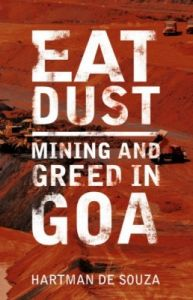 Eat Dust : Mining and Greed in Goa (English) (Paperback): Book by Hartman de Souza