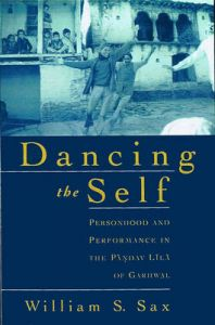 Dancing the Self: Personhood and Performance in the Pandav Lila of Garhwal: Book by William S. Sax