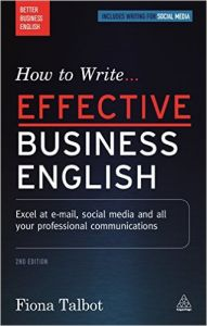 How to Write Effective Business English: Excel at E-mail  Social Media and All Your Professional Communications (Better Business English): Book by Fiona Talbot