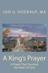 A King's Prayer: A Prayer That Touched the Heart of God: Book by Jon G Hoerauf Ma