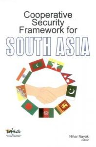 Cooperative Security Framework for South Asia: Book by Nihar Nayak (Ed.)