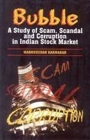 Bubble: A Study of Scam Scandel and Corruption in indian Stock Market: Book by Madhusudan Karmakar
