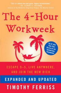 The 4-Hour Workweek: Escape 9-5, Live Anywhere, and Join the New Rich: Book by Timothy Ferriss
