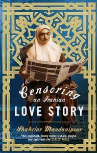 Censoring an Iranian Love Story: Book by Shahriar Mandanipour