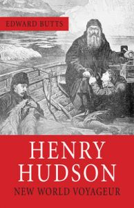 Henry Hudson: New World Voyageur: Book by Edward Butts