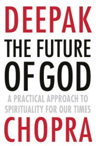 The Future of God: A practical approach to Spirituality for our times (English) (Paperback): Book by Deepak Chopra