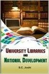 Univesity Libraries And National Development (English) (Hardcover): Book by S. C. Joshi