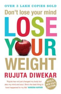 Don't Lose Your Mind, Lose Your Weight (English) (Paperback): Book by Rujuta Diwekar