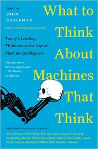 What to Think About Machines That Think: Today's Leading Thinkers on the Age of Machine Intelligence: Book by  John Brockman