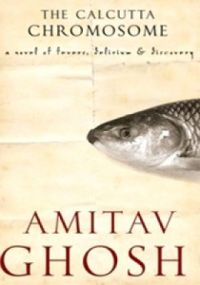 The Calcutta Chromosome : A Novel of Fevers, Delirium and Discovery (English) (Paperback): Book by Amitav Ghosh