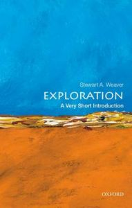 Exploration: A Very Short Introduction: Book by Stewart Angas Weaver