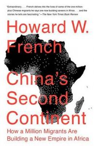China's Second Continent: How a Million Migrants Are Building a New Empire in Africa: Book by Howard W French
