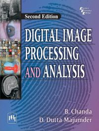 DIGITAL IMAGE PROCESSING AND ANALYSIS: Book by B. Chanda