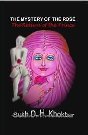 The Mystery of the Rose The Return of the Prince: Book by Sukh Khokhar