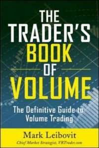 The Trader's Book of Volume: The Definitive Guide to Volume Trading: Book by Mark Leibovit