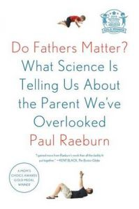 Do Fathers matter: Book by Paul Raeburn
