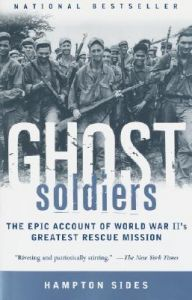 Ghost Soldiers: The Epic Account of World War II's Greatest Rescue Mission[Paperback]: Book by Hampton Sides