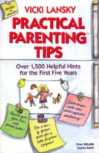 Practical Parenting Tips: Over 1500 Helpful Hints for the First Five Years: Book by Vicki Lansky