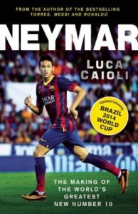 Neymar - The Making of Barcelona's Samba Sensation (English): Book by Luca Caioli