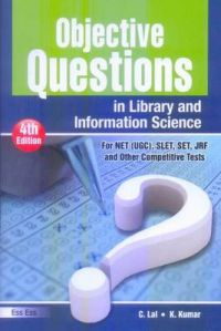 Objective Questions in Library , Information Science (For NET-UGC, SET , others) (IVth Revised , Enlarged Edition) (English), 2010: Book by C. Lal
