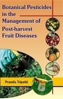 Botanical Pesticides in the Management of Postharvest Fruit Diseases: Book by Pramila Tripathi