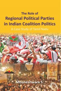 The Role of Regional Political Parties In Indian Coalition Politics A Case Study of Tamil Nadu [POD]: Book by Mouneshwara S.