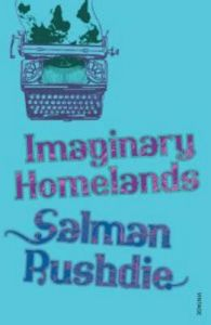 Imaginary Homelands: Book by Salman Rushdie