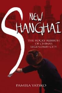 New Shanghai: The Rocky Rebirth of China's Legendary City: Book by Pamela Yatsko