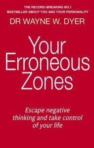 Your Erroneous Zones: Escape Negative Thinking and Take Control of Your Life: Book by Wayne W. Dyer