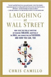 Laughing At Wall Street: How I Beat The Pros At Investing (By Reading Tabloids  Shopping At The Mall  & Connecting On Facebook) And How You Can  Too (English) (Paperback): Book by Chris Camillo