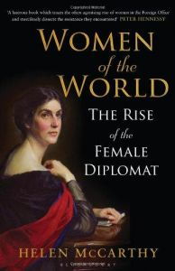 Women of the World: The Rise of the Female Diplomat: Book by Helen McCarthy