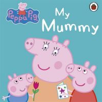 Peppa Pig: My Mummy : My Mummy First Board Storybook (English) (Board book): Book by Lady Bird