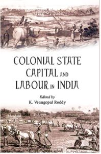 Colonial State Capital And Labour In India: Book by K. Venugopal Reddy