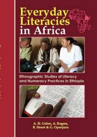 Everyday Literacies in Africa. Ethnographic Studies of Literacy and Numeracy Practices in Ethiopia: Book by Alemayehu Hailu Gebre
