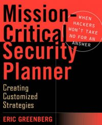 Mission-critical Security Planner: When Hackers Won't Take No for an Answer: Book by Eric Greenberg