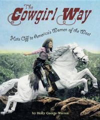 The Cowgirl Way: Hats Off to America's Women of the West: Book by Holly George-Warren