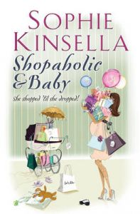 Shopaholic & Baby: (Shopaholic Book 5): Book by Sophie Kinsella