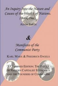 The Wealth of Nations (Book One) and The Manifesto of the Communist Party. A Combined Edition: The Father of Modern Capitalist Economics and the Founders of Communism: Book by Adam Smith