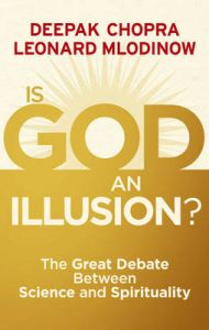 Is God an Illusion: The Great Debate Between Science and Spirituality: Book by Deepak Chopra