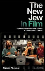The New Jew in Film: Exploring Jewishness and Judaism in Contemporary Cinema: Book by Nathan Abrams