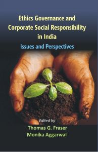 Ethics Governance And Corporate Social Responsibility in India Issues And Perspectives: Book by Professor Thomas G. Fraser, Dr Monika Aggarwal