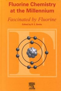 Fluorine Chemistry at the Millennium: Fascinated by Fluorine: Book by R.E. Banks