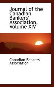 Journal of the Canadian Bankers' Association, Volume XIV: Book by Canadian Bankers' Association