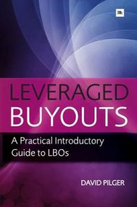 Leveraged Buy Outs: A Practical Introductory Guide to LBOs: Book by David Pilger