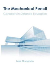 The Mechanical Pencil: Concepts in Distance Education: Book by Luke Strongman