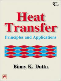 HEAT TRANSFER: PRINCIPLES AND APPLICATIONS: Book by B.K. Dutta